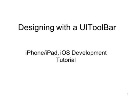 1 Designing with a UIToolBar iPhone/iPad, iOS Development Tutorial.
