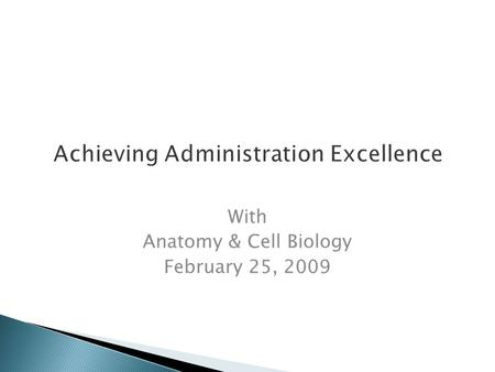 Achieving Administration Excellence With Anatomy & Cell Biology February 25, 2009.