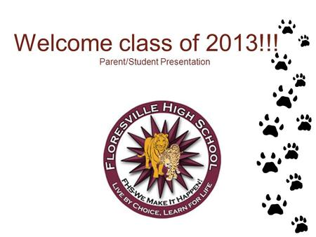 Welcome class of 2013!!! Parent/Student Presentation.