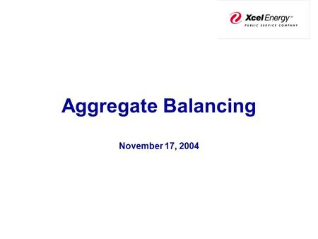 Aggregate Balancing November 17, 2004. Current Process Multiple Contracts, Multiple Nominations, Multiple Imbalances and the potential for Multiple Cashouts.