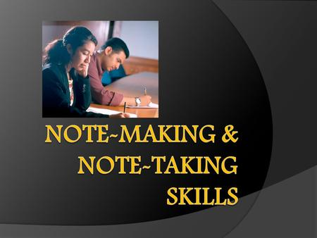 Learning Outcomes 1. Differentiate between annotation, outline notes, column notes, mind maps and summary notes; 2. Develop skills of making notes from.
