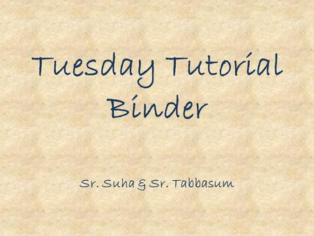 Tuesday Tutorial Binder Sr. Suha & Sr. Tabbasum. This binder will include: Homework folder Planner Reading Log Spelling list of the week Mail--keep at.