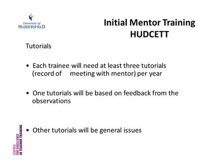 Initial Mentor Training HUDCETT Tutorials Each trainee will need at least three tutorials (record of meeting with mentor) per year One tutorials will be.