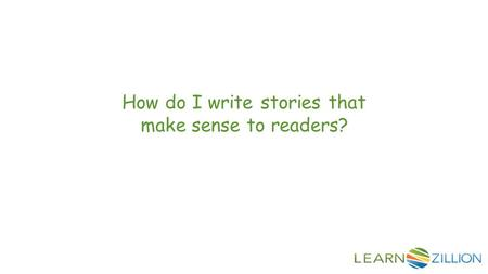 How do I write stories that make sense to readers?