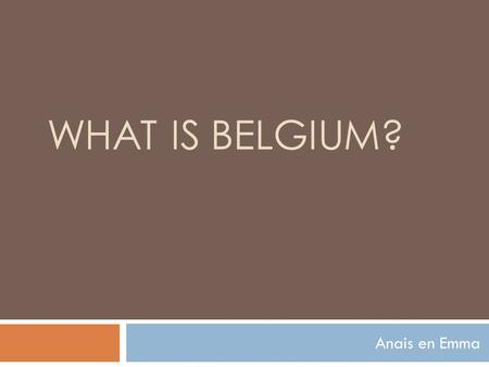 WHAT IS BELGIUM? Anais en Emma. The history of our languageborder  57 B.C. Roman troups invade Belgium  The next century: the Francs, here we've got.