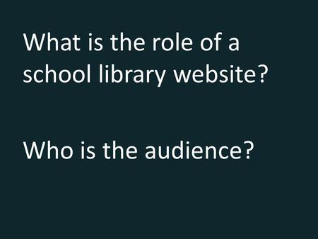 What is the role of a school library website? Who is the audience?