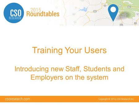 Training Your Users Introducing new Staff, Students and Employers on the system.