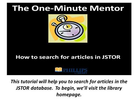 This tutorial will help you to search for articles in the JSTOR database. To begin, we'll visit the library homepage.