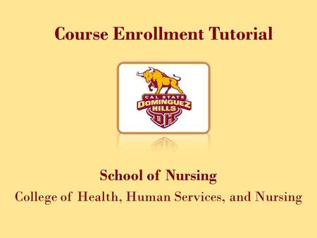 Course Enrollment Tutorial School of Nursing College of Health, Human Services, and Nursing.