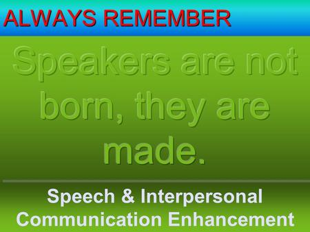 ALWAYS REMEMBER Speech & Interpersonal Communication Enhancement Unit, IIUM.