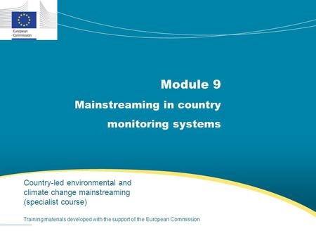 Module 9 Mainstreaming in country monitoring systems Country-led environmental and climate change mainstreaming (specialist course) Training materials.