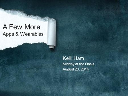 A Few More Apps & Wearables Kelli Ham Midday at the Oasis August 20, 2014.