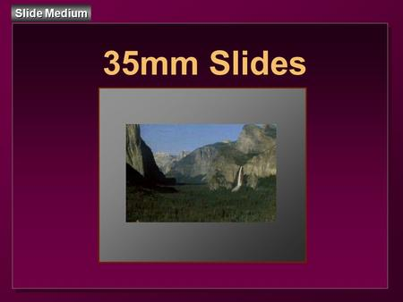 Slide Medium 35mm Slides. Slide Medium 35mm Slides DEFINITION: A slide is a small format photographic transparency, individually mounted for one-at-a-