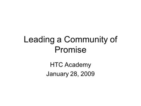 Leading a Community of Promise HTC Academy January 28, 2009.
