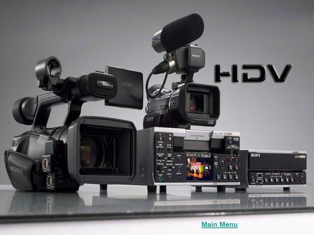 Main Menu. New Additions to Product Line –HVR-V1U – 3 ClearVid CMOS Camcorder –HVR-HD60 – 4.5hr HDD Recorder –HVR1500 HDV VTR.