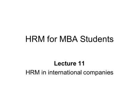 HRM for MBA Students Lecture 11 HRM in international companies.