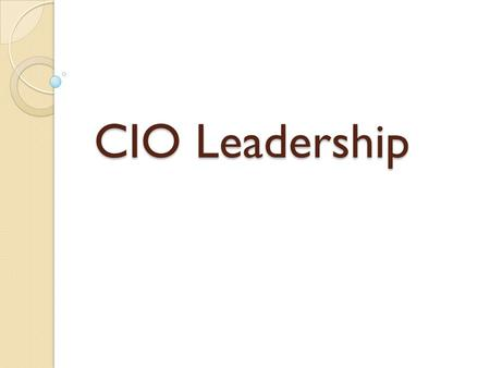 CIO Leadership. CIO Leadership Profiles CIO Leadership Profiles and IT Contribution to Firm Performance CIO Leadership Profile IT Contribution Level.