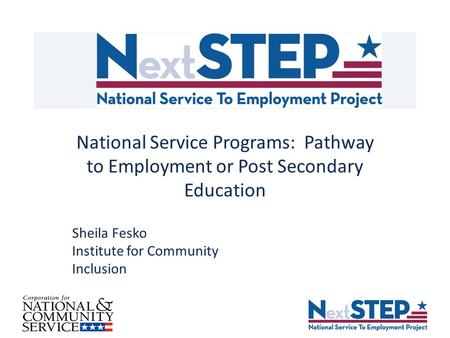 National Service Programs: Pathway to Employment or Post Secondary Education Sheila Fesko Institute for Community Inclusion.