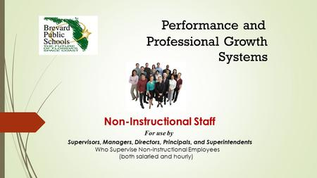 Performance and Professional Growth Systems Non-Instructional Staff For use by Supervisors, Managers, Directors, Principals, and Superintendents Who Supervise.