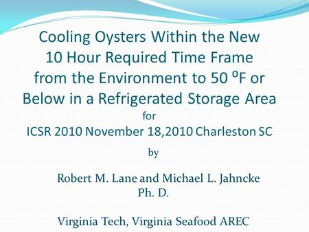 Cooling Oysters Within the New 10 Hour Required Time Frame from the Environment to 50 ⁰F or Below in a Refrigerated Storage Area for ICSR 2010 November.