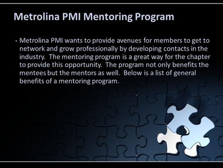 Metrolina PMI Mentoring Program Metrolina PMI wants to provide avenues for members to get to network and grow professionally by developing contacts in.