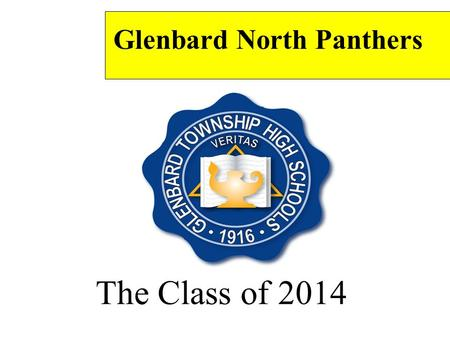 The Class of 2014 Glenbard North Panthers. Tonight's Program *What are colleges looking for? *What is the EPAS system? *Why should I care? *How can I.