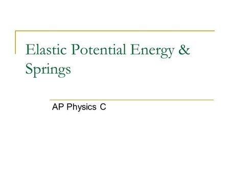 Elastic Potential Energy & Springs AP Physics C. Simple Harmonic Motion Back and forth motion that is caused by a force that is directly proportional.