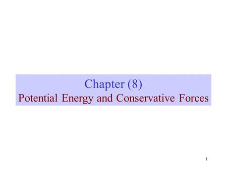 1 Chapter (8) Potential Energy and Conservative Forces.