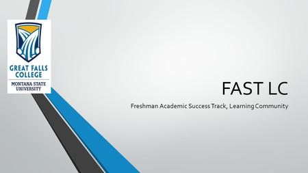 FAST LC Freshman Academic Success Track, Learning Community.