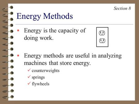  Energy is the capacity of doing work.  Energy methods are useful in analyzing machines that store energy. counterweights springs flywheels Energy Methods.