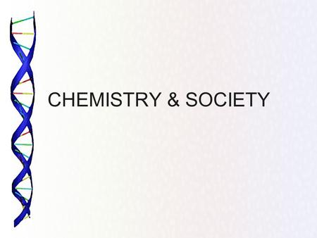 CHEMISTRY & SOCIETY. What are YOUR Goals? 4 - Year College 2 – Year College Technical School Military Own My Own Business Work for My Dad Live in my Mom.