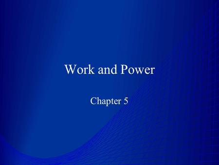 Work and Power Chapter 5. Work Work is done when a force causes a displacement in the direction of the force W = Fd (force and displacement parallel)