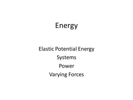 Energy Elastic Potential Energy Systems Power Varying Forces.