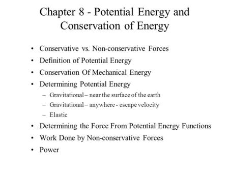 Chapter 8 - Potential Energy and Conservation of Energy Conservative vs. Non-conservative Forces Definition of Potential Energy Conservation Of Mechanical.