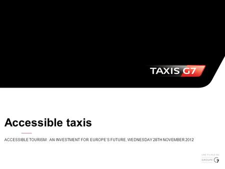 Accessible taxis ACCESSIBLE TOURISM : AN INVESTMENT FOR EUROPE'S FUTURE, WEDNESDAY 28TH NOVEMBER 2012.