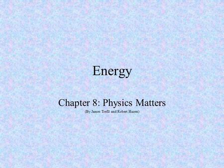 Energy Chapter 8: Physics Matters (By James Trefil and Robert Hazen)