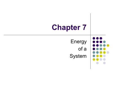 Chapter 7 Energy of a System. The concept of energy is one of the most important topics in science and engineering Every physical process that occurs.
