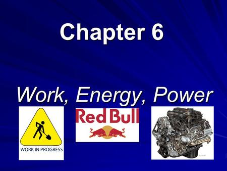 Chapter 6 Work, Energy, Power. Work The work done by force is defined as the product of the magnitude of the displacement and the component of the force.