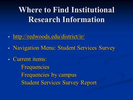 Where to Find Institutional Research Information     Navigation Menu: Student Services.