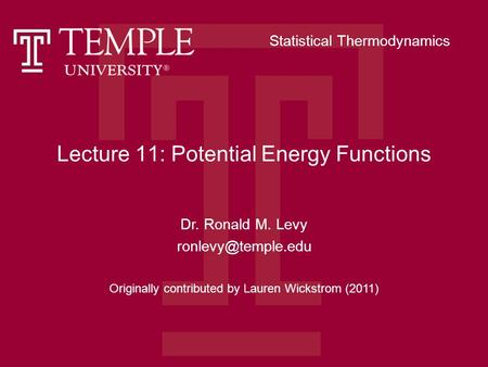 Lecture 11: Potential Energy Functions Dr. Ronald M. Levy Originally contributed by Lauren Wickstrom (2011) Statistical Thermodynamics.