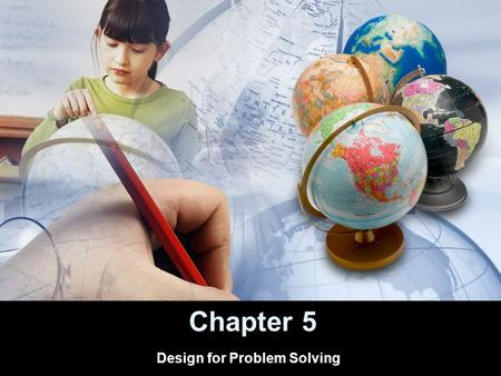 Chapter 5 Design for Problem Solving. The challenge Current schooling does not match the demands of an information age.. The Horizon Report – we have.