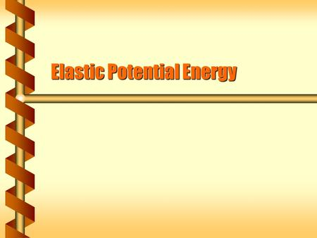 Elastic Potential Energy.  Elastic Potential Energy (EPE) is a measure of the restoring force when an object changes its shape.