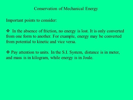 Conservation of Mechanical Energy Important points to consider:  In the absence of friction, no energy is lost. It is only converted from one form to.
