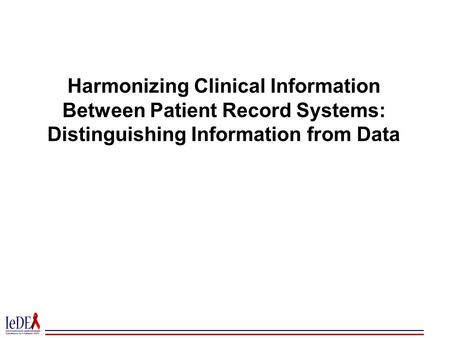 Harmonizing Clinical Information Between Patient Record Systems: Distinguishing Information from Data.