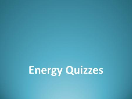 Energy Quizzes. Cliff System 1System 2 1.Which system has more potential energy? Explain. 2.Which system has more kinetic energy? Explain. 3.Which system.