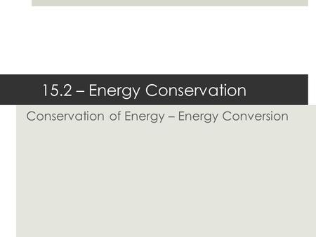 Conservation of Energy – Energy Conversion