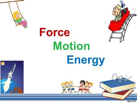 Force Motion Energy. For an object to move, there must be an application of force. Force is a push or a pull that causes an object to move, change direction,
