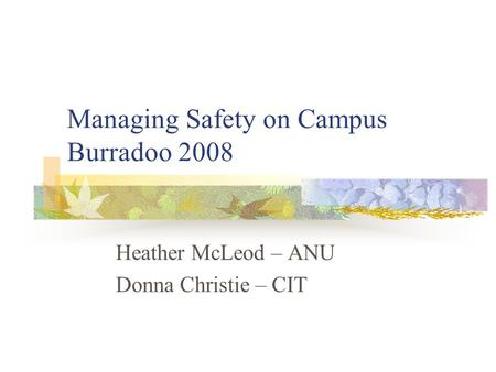 Managing Safety on Campus Burradoo 2008 Heather McLeod – ANU Donna Christie – CIT.