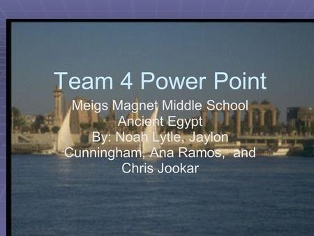Team 4 Power Point Meigs Magnet Middle School Ancient Egypt