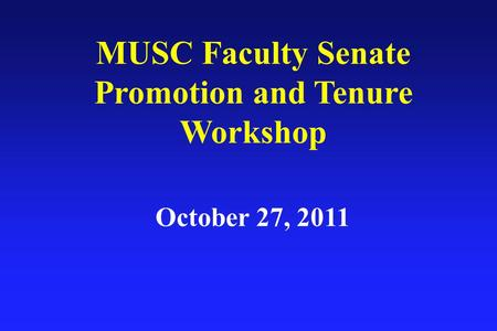 October 27, 2011 MUSC Faculty Senate Promotion and Tenure Workshop.